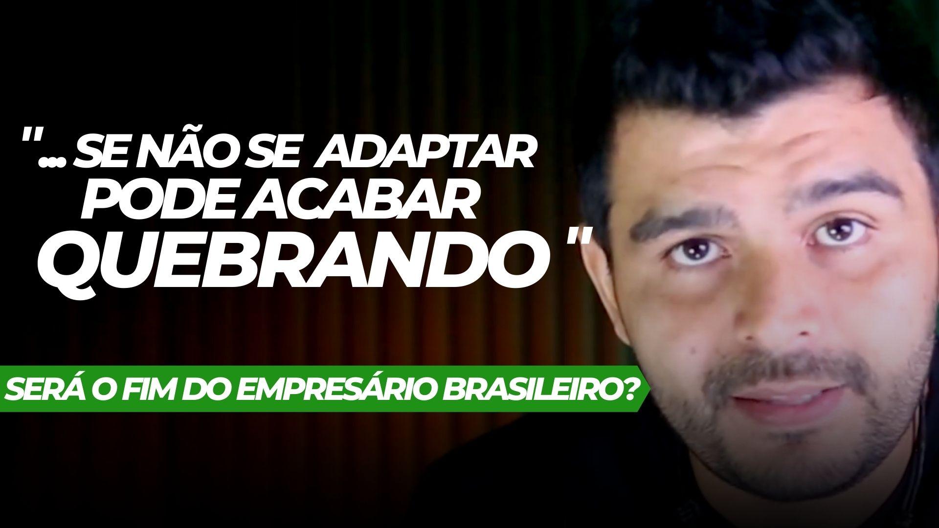 Será o fim do empresário brasileiro?